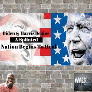 Biden Harris Presidency Begins - A Splintered Nation Begins To Heal