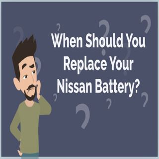 When Should You Replace Your Nissan Battery?