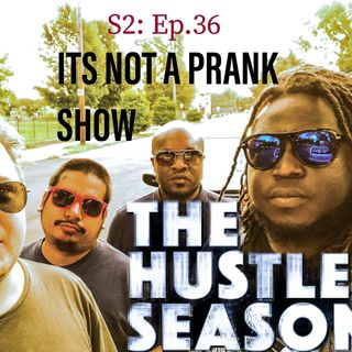 The Hustle Season 2: Ep. 36 It's Not a Prank Show