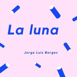 LA LUNA - Un poema de Jorge Luis Borges