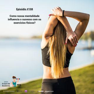 108  Como nossa mentalidade influencia o sucesso com os exercícios físicos?