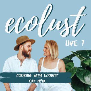 ELP LIVE E7: Cooking with Ecolust - Oat Mylk