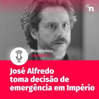 #74 - José Alfredo toma decisão de emergência em Império!