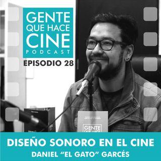 """EP28: CINE Y EL DISEÑO SONORO (Daniel """"El gato"""" Garcés Najar)"""