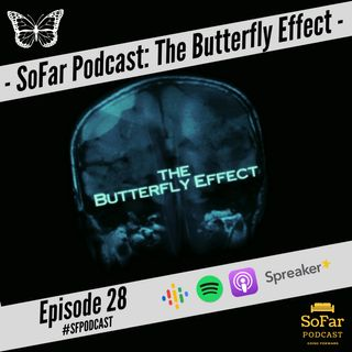 Ep. 28 - The Butterfly Effect