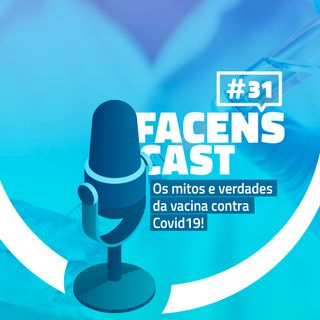 Facens Cast #32 Os mitos e verdades da vacina contra Covid19!