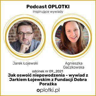 09_2021 Jak oswoić niepowodzenia –wywiad z Jarkiem Łojewskim z Fundacji Dobra Porażka