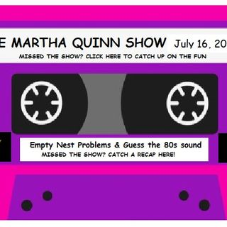 The Martha Quinn Show-Listen Up and Guess the 80s Sound & Empty Nest Problems