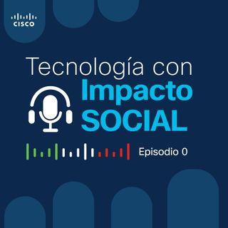 Ep 0: Tecnología con Impacto Social