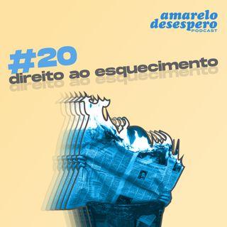#20 Direito ao esquecimento