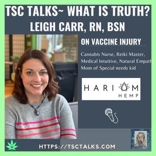 TSC Talks! What is Truth? On Vaccine Injury with Leigh Carr, R.N., B.S.N. Special Needs Mom, Cannabis Nurse