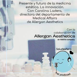 Presente y futuro de la medicina estética: la innovación. Con Carolina Ladera de Allergan Aesthetics