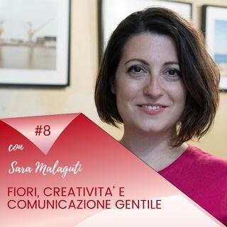 Fiori, Creatività e Comunicazione gentile /Puntata #8 incontro con Sara Malaguti