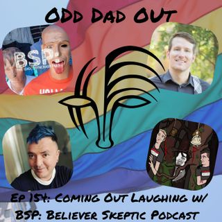 """Coming Out"" Laughing w/ BSP: Believer Skeptic Podcast: ODO 154"