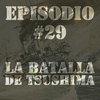Episodio #29 - La Batalla de Tsushima