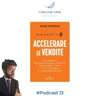 "Episodio 13  ""Accelerare le vendite"" di Mark Roberge- I migliori libri Marketing & Business"