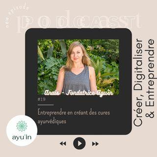 #19 Entreprendre en créant des cures ayurvédiques / avec Anaïs fondatrices de Ayu'in
