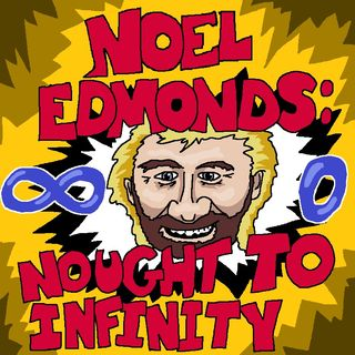 Noel Edmonds: Nought to Infinity