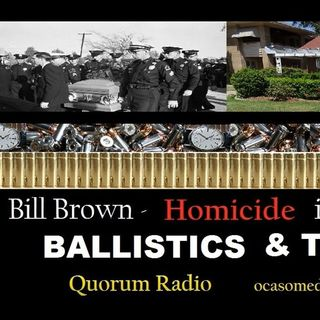 QUORUM RADIO - Bill Brown Discusses Ballistics and Timing for the Tippit Crime in Oak Cliff