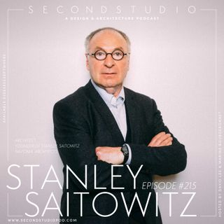 #215 - Stanley Saitowitz, Principal and Founder of Natoma Architects