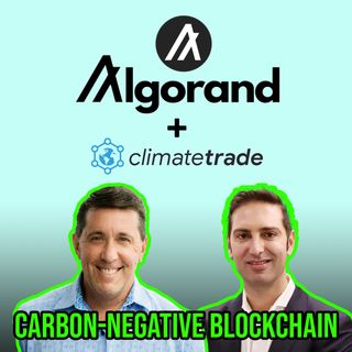 111. Carbon-Negative Blockchain | Algorand + ClimateTrade CEO Interview