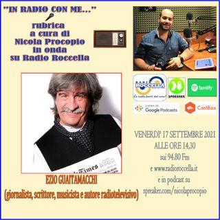 In Radio Con Me - Intervista ad Ezio Guaitamacchi 17-09-2021