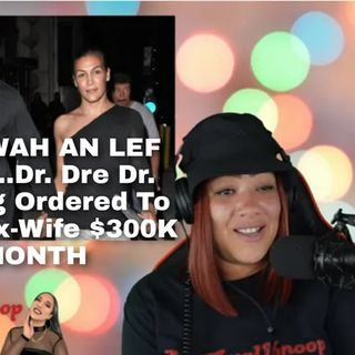 TEK DI WAH AN LEF DI WAH...Dr. Dre Dr. Dre Being Ordered To Pay His Ex-Wife $300K A MONTH