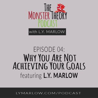004 - Why You Are Not Achieving Your Goals