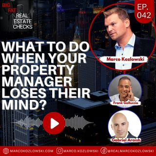 Ep42: What To Do When Your Property Manager Loses Their Mind? - Marco Kozlowski
