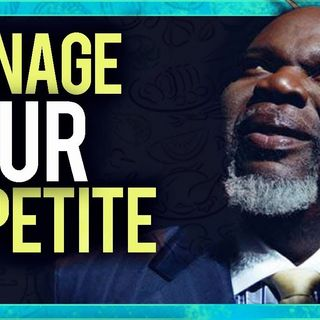 Bishop T.D Jakes - Manage YOUR appetite (Keep yourself out of trouble)- Potter's Touch