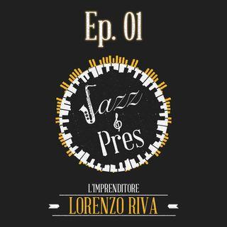 Jazz & Pres - Ep. 01 - Lorenzo Riva, imprenditore