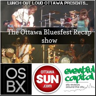 The Ottawa Bluesfest Review Show!