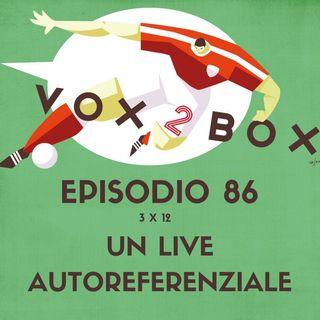 Episodio 86 (3x12) - Un Live autorefrenziale (#Live2Box)