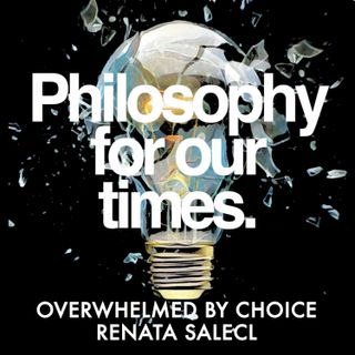 Overwhelmed By Choice | Renata Salecl