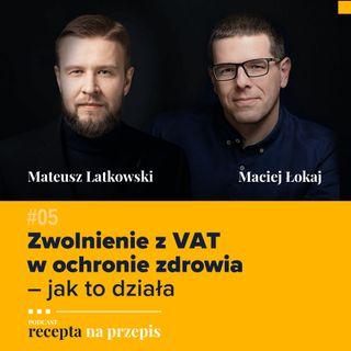 005 – Zwolnienie z VAT w ochronie zdrowia – jak to działa – Mateusz Latkowski