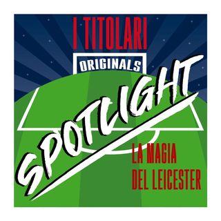 Spotlight - La magia del Leicester