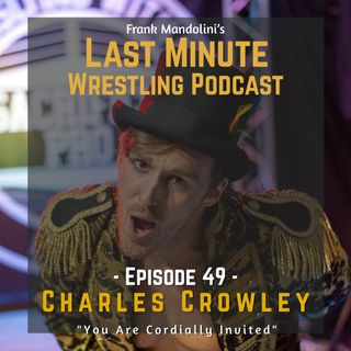 "Ep. 49: ""You Are Cordially Invited"" in-depth interview with the director Charles Crowley"
