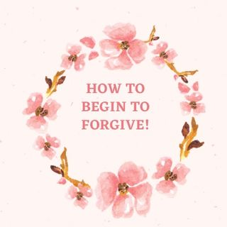 Episode 65- How to begin to Forgive!