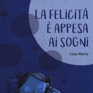 """Luisa Mattia """"La felicità è appesa ai sogni"""""""