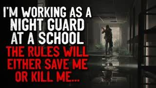 """""""I'm working as a night guard at a school. The rules will either save me, or kill me"""" Creepypasta"""