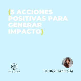 44 - Jenny Da Silva (5 acciones positivas para generar impacto)