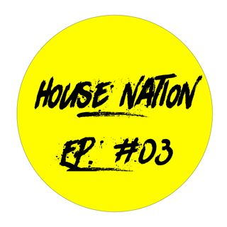 House Nation EP. #03