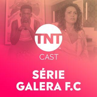 #48 - Galera FC, a nova série da TNT