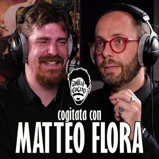 Cogitata con MATTEO FLORA