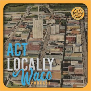 Act Locally Waco Podcast