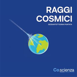 Raggi Cosmici (Sessantottesima Puntata)