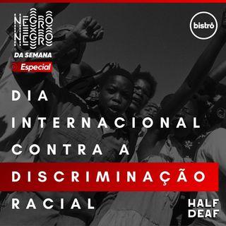 NEGRO DA SEMANA - Especial - Dia Internacional Contra a Discriminação Racial