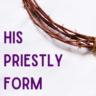 His Priestly Form