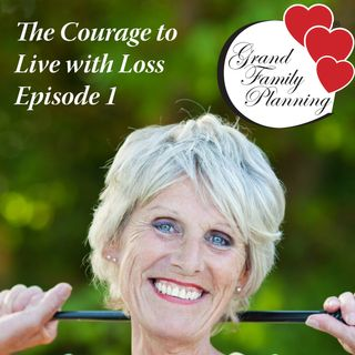 The Courage to Live With... Loss, Ep. 2