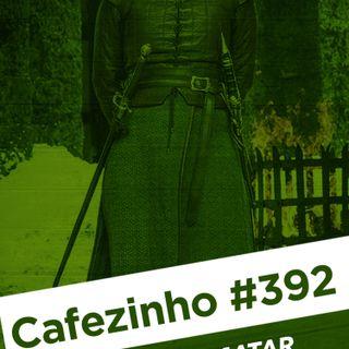 Cafezinho 392 – Eu vou matar a rainha